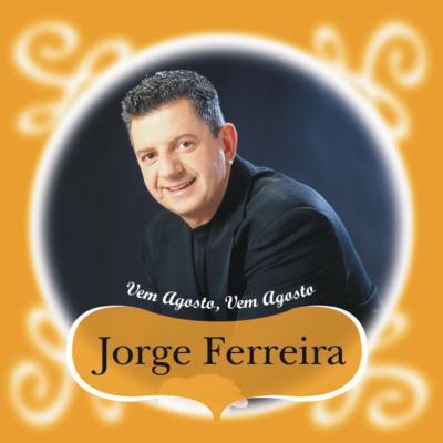 Jorge Ferreira - Vem Agosto, vem Agosto