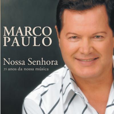 Marco Paulo - 35 Anos da nossa música - Nossa Senhora