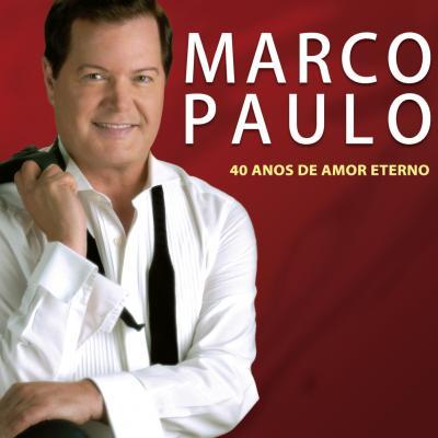 Marco Paulo - 40 Anos de amor eterno