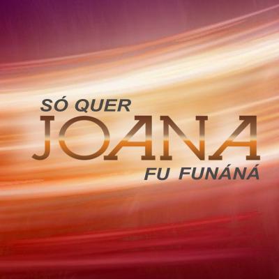 Joana - Só quer Fu Funáná