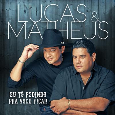 Lucas & Matheus - Eu tô pedindo pra você ficar
