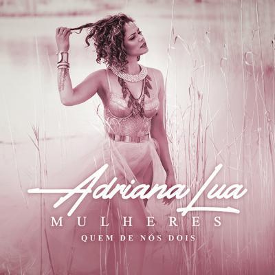 Adriana Lua - Quem de nós os dois